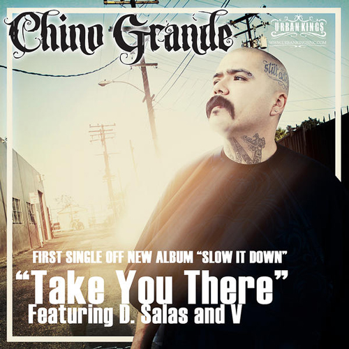 "Chino Grande - Take You There Single From ""Slow It Down"""