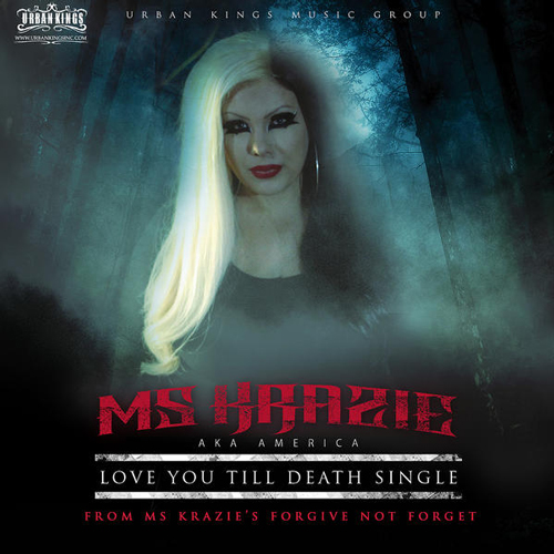 "Ms Krazie Featuring Kozme Love You Till Death taken from ""Forgive Not Forget"""